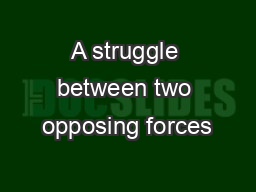 A struggle between two opposing forces