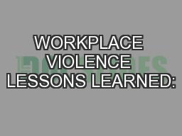 WORKPLACE VIOLENCE LESSONS LEARNED: