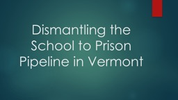 Dismantling the School to Prison Pipeline in Vermont