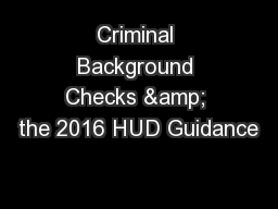 Criminal Background Checks & the 2016 HUD Guidance PowerPoint PPT Presentation