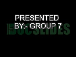 PRESENTED BY:- GROUP 7