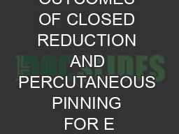 OUTCOMES OF CLOSED REDUCTION AND PERCUTANEOUS PINNING FOR E