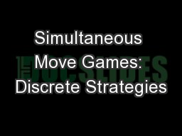 Simultaneous Move Games: Discrete Strategies
