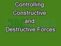 Controlling Constructive and Destructive Forces