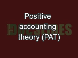 Positive accounting theory (PAT)