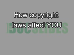 How copyright laws affect YOU