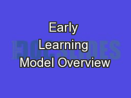 Early Learning Model Overview PowerPoint PPT Presentation