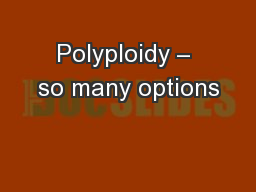 Polyploidy – so many options PowerPoint PPT Presentation