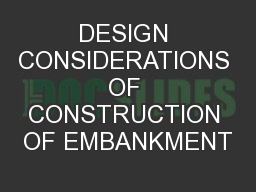 DESIGN CONSIDERATIONS OF CONSTRUCTION OF EMBANKMENT PowerPoint PPT Presentation