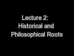 Lecture 2:  Historical and Philosophical Roots