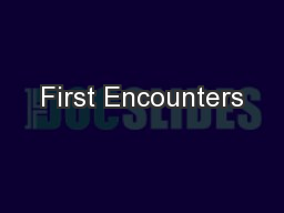 First Encounters PowerPoint PPT Presentation
