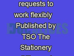 Handling in a reasonable manner requests to work flexibly    Published by TSO The Stationery Office and available from Online www