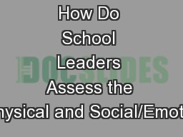 How Do School Leaders Assess the Physical and Social/Emotio