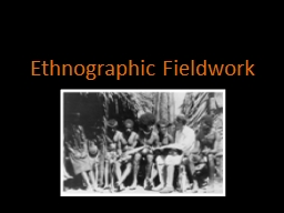 ethnographic fieldwork You will probably already have realized that the conditions and techniques of ethnographic fieldwork impose many challenges to the goal of providing an objective picture of a cultural.