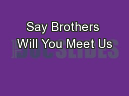 Say Brothers Will You Meet Us