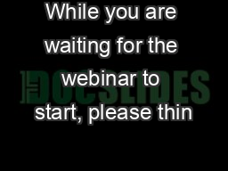 While you are waiting for the webinar to start, please thin