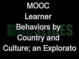 MOOC Learner Behaviors by Country and Culture; an Explorato