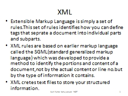 XML Extensible Markup Language is simply a set of