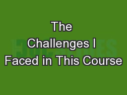 The Challenges I Faced in This Course PowerPoint PPT Presentation