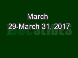 March 29-March 31, 2017 PowerPoint Presentation, PPT - DocSlides