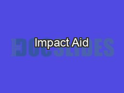 Impact Aid PowerPoint PPT Presentation