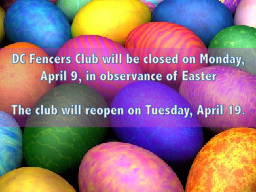 DC Fencers Club will be closed on Monday, April 9, in obser