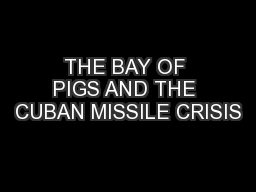 THE BAY OF PIGS AND THE CUBAN MISSILE CRISIS PowerPoint PPT Presentation