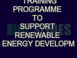 """"""" TRAINING PROGRAMME TO SUPPORT RENEWABLE ENERGY DEVELOPM"""