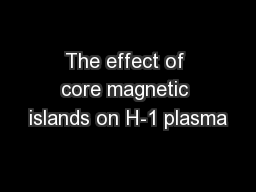 The effect of core magnetic islands on H-1 plasma