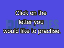 Click on the letter you would like to practise. PowerPoint PPT Presentation