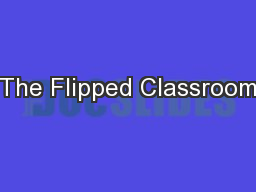 The Flipped Classroom PowerPoint PPT Presentation