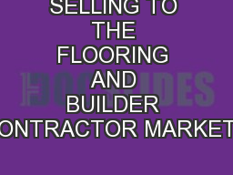 SELLING TO THE FLOORING AND BUILDER CONTRACTOR MARKETS