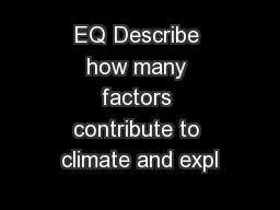 EQ Describe how many factors contribute to climate and expl