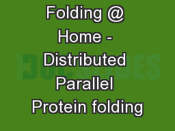 Folding @ Home - Distributed Parallel Protein folding