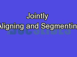Jointly Aligning and Segmenting