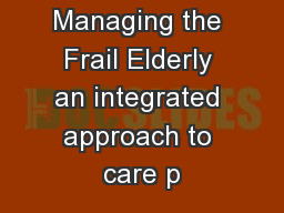 Managing the Frail Elderly an integrated approach to care p