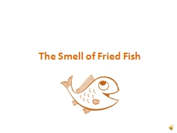 The Smell of Fried Fish PowerPoint PPT Presentation