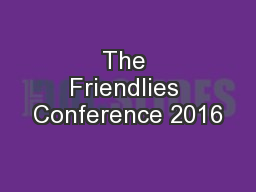 The Friendlies Conference 2016 PowerPoint PPT Presentation
