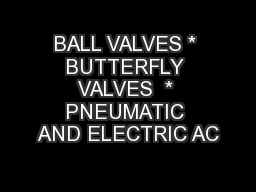 BALL VALVES * BUTTERFLY VALVES  * PNEUMATIC AND ELECTRIC AC