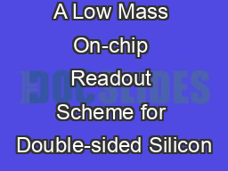 A Low Mass On-chip Readout Scheme for Double-sided Silicon PowerPoint PPT Presentation