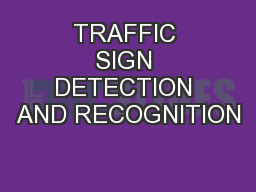 TRAFFIC SIGN DETECTION AND RECOGNITION
