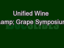 Unified Wine & Grape Symposium PowerPoint PPT Presentation