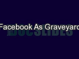 Facebook As Graveyard PowerPoint PPT Presentation