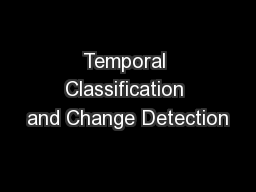 Temporal Classification and Change Detection PowerPoint PPT Presentation