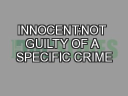 INNOCENT:NOT GUILTY OF A SPECIFIC CRIME