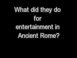 What did they do for entertainment in Ancient Rome?