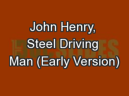 John Henry, Steel Driving Man (Early Version)