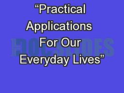 �Practical Applications  For Our Everyday Lives�