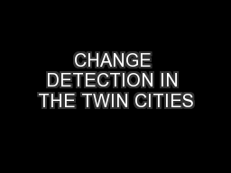 CHANGE DETECTION IN THE TWIN CITIES