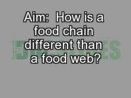 Aim:  How is a food chain different than a food web? PowerPoint PPT Presentation